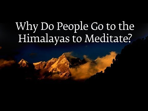 Why Do People Go to the Himalayas to Meditate? | Sadhguru