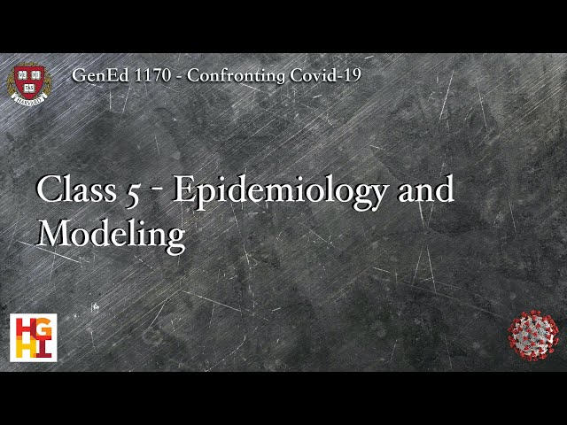 HarvardX: Confronting COVID-19 - Class 5: Epidemiology and Modeling