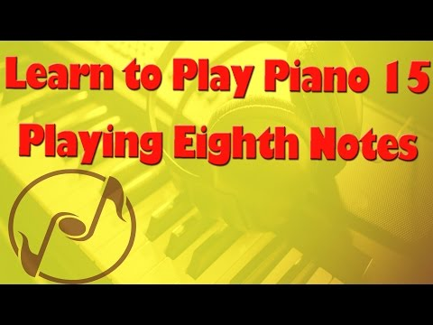 Learn How to Play Piano 15: Eighth Notes  Piano Lessons for Beginners