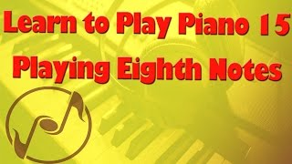 Learn How to Play Piano 15: Eighth Notes - Piano Lessons for Beginners