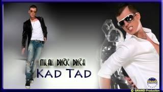 Milan Dincic Dinca - Kad tad - (Audio 2012)