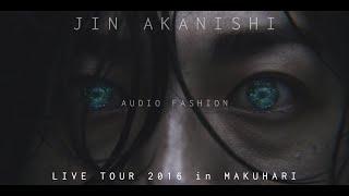 JIN AKANISHI 赤西仁 -  LIVE TOUR 2016 〜AUDIO FASHION〜 in MAKUHARI