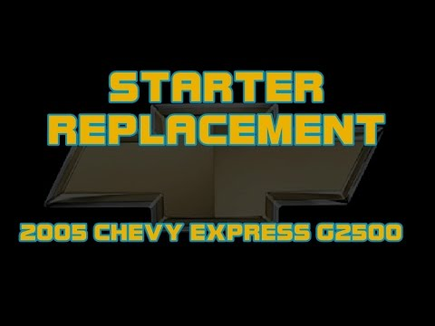 ⭐ 2005 Chevy Express Van G2500 - How To Replace The Starter