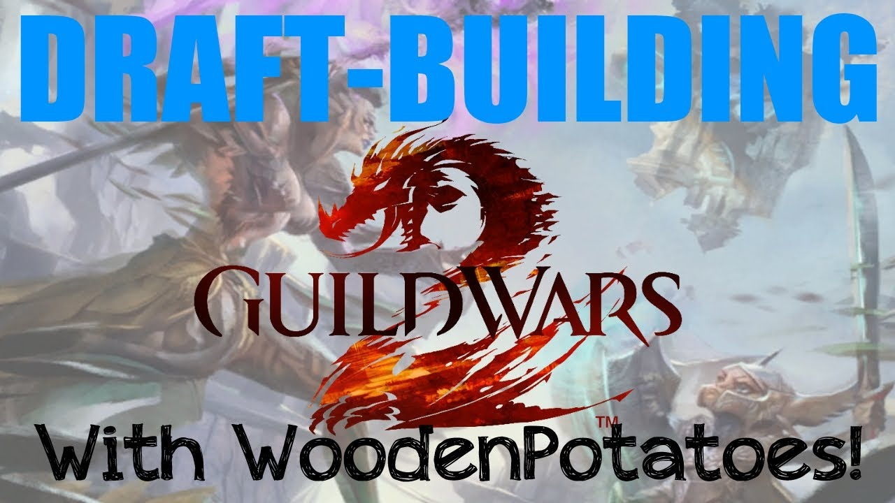 Gw2 Draft Building With Woodenpotatoes