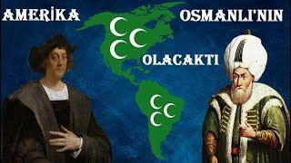 AMERİKA OSMANLI'NIN OLACAKTI (2. BAYEZİD - KOLOMB)