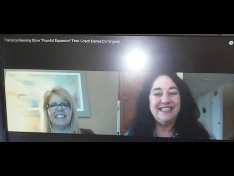 """The Erica Glessing Show """"Poweful Expansion"""" Feat. Coach Denise Dominguez"""