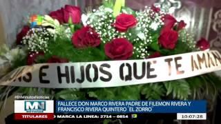 FALLECE DON MARCO RIVERA PADRE DE FILEMON RIVERA Y FRANCISCO RIVERA QUINTERO ¨EL ZORRO¨