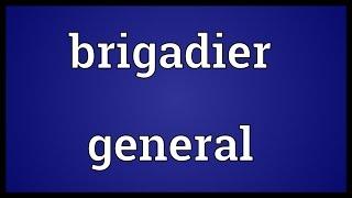 Brigadier general Meaning