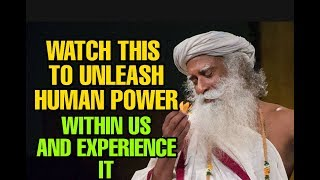 How to unleash the human power within us ? Is it even possible ? Sadhguru