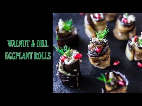 WALNUT & DILL EGGPLANT ROLLS - Perfect Holiday Appetizer