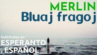 Merlin – Bluaj fragoj | Música en esperanto con subtítulos