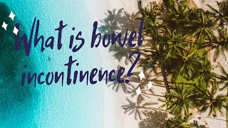 What is bowel incontinence?