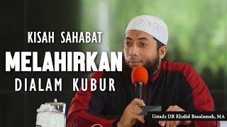 Kisah Melahirkan Didalam Kubur, Ustadz DR Khalid Basalamah, MA