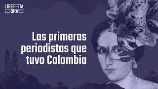 Las primeras periodistas que tuvo Colombia - Libertadoras - El Espectador