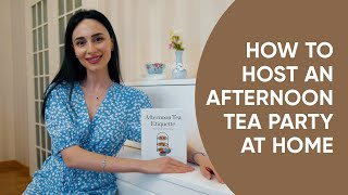 How To Host Aฑ Afternoon Tea Party at Home: Afternoon Tea Etiquette