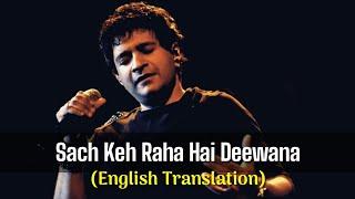 Sach Keh Raha Hai Deewana Full Song Lyrics [English Translation] - KK   Rehnaa Hai Terre Dil Mein
