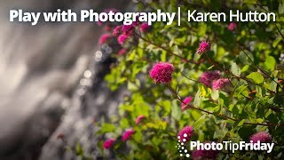 Playing with Photography with Karen Hutton | Photo Tip Friday