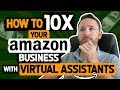 How To 10X Your Amazon Business With Virtual Assistants