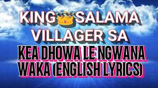 King Salama x Villager SA_Kea dhowa le ngwana waka new hit 2K19[ENGLISH LYRICS]