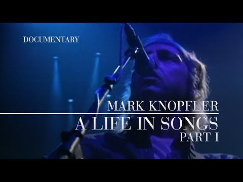 Mark Knopfler - A Life In Songs (Documentary, Part I) OFFICIAL