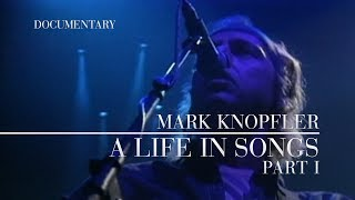 Mark Knopfler - A Life In Songs (Official Documentary   Part I)