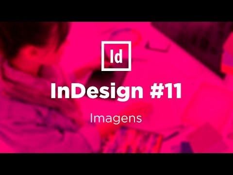 Curso prático de InDesign #11 - Imagens