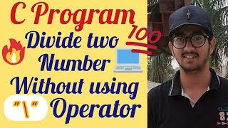 How to divide two number without using division operator in c language