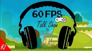 60 PFS TALK SHOW #2 // MICROPAGOS, DLC´S Y EARLY ACCESS // Tertulia sobre videojuegos en español