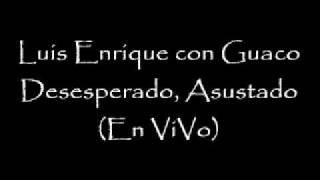 Luis Enrique Desesperado, Asustado En ViVo