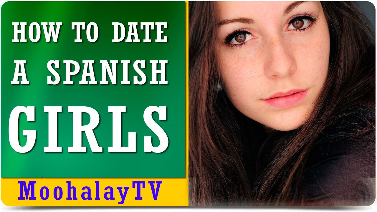 What to expect when dating a spanish girl