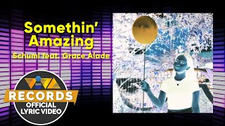 Somethin' Amazing - Schumi feat. Grace Alade [Official Lyric Video]