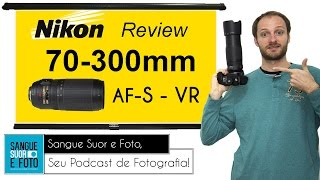 Review lente Nikon 70-300mm AF-S VR f4 5-5 6G ED IF em Portugues