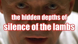 The hidden depths of SILENCE OF THE LAMBS - film analysis by Rob Ager