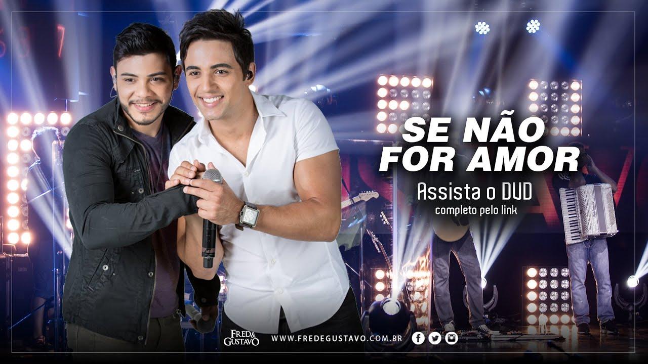 Fred & Gustavo - Se Não For Amor (DVD 2014)
