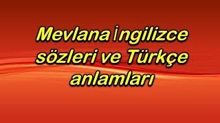 Mevlana İngilizce sözleri ve Türkçe anlamları