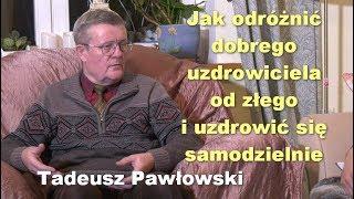 Jak uzdrowić się samodzielnie lub odróżnić dobrego uzdrowiciela od złego - Tadeusz Pawłowski