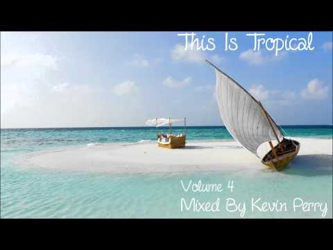 This is Tropical House Vol. 4 [Mixed By Kevin Perry]