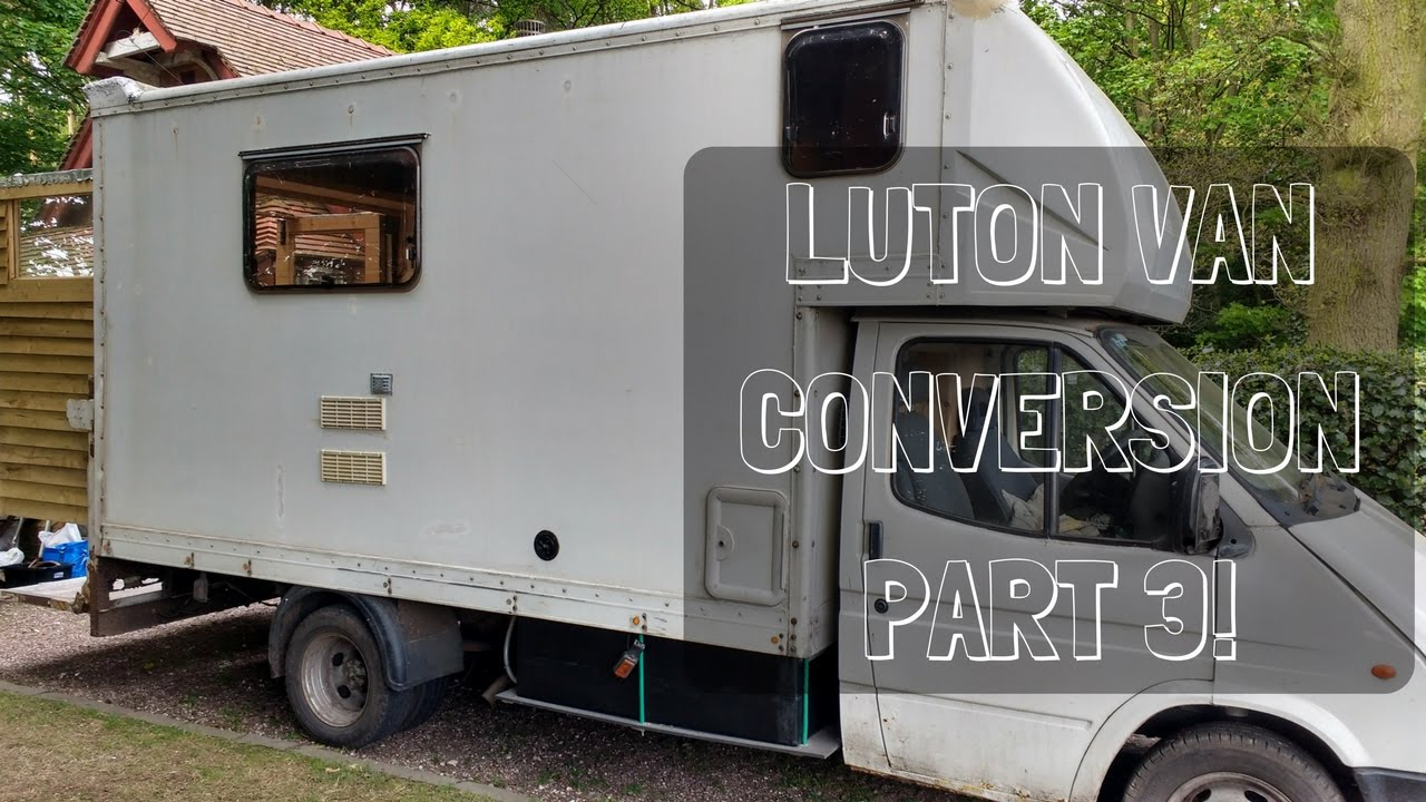 Converted Vans Luton Van Conversion Part 3 Almost Done Vanlife Youtube