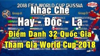 Nhạc Chế | ĐIỂM DANH 32 NƯỚC THAM GIA WORLD CUP 2018 | Hay - Độc - Lạ - Bá Đạo