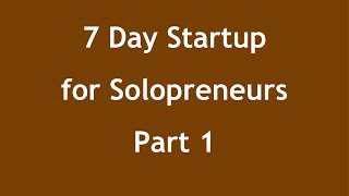 "Part 1 of ""The 7 Day Startup"" for Solopreneur Service Businesses"