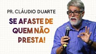 Pastor Cláudio Duarte - SE AFASTE DE QUEM NÃO PRESTA!  | Palavras de Fé
