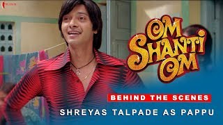 Om Shanti Om | Behind The Scenes | Shreyas Talpade as Pappu Master | Shah Rukh Khan
