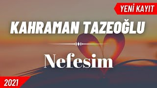 Kahraman Tazeoğlu - Nefesim ( 2021 / Yeni Versiyon )