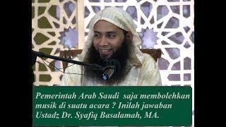 Hukum musik: Pemerintah Arab Saudi membolehkan musik? inilah jawaban Ustadz Dr. Syafiq Basalamah, MA