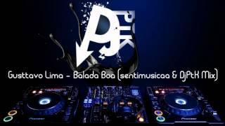 Gusttavo Lima - Balada Boa (sentimusicaa & DjPtK Mix)