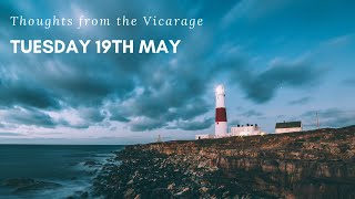 Thoughts from the Vicarage - Tuesday 19th May