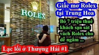 Lạc lối ở ShangHai #1: Bỏ 7 triệu thuê khách sạn sát vách Rolex chỉ để mua đồng hồ 400 triệu