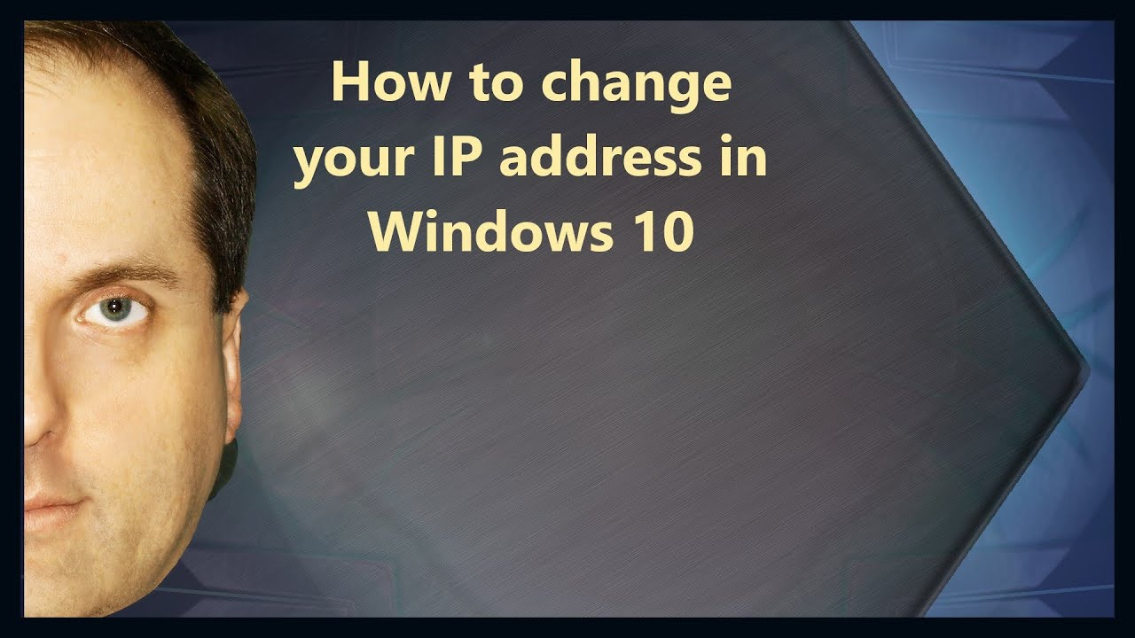 how do i change my ip address on my laptop windows 10