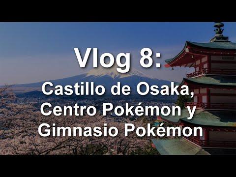 [VLOG 8] Castillo de Osaka, Centro Pokémon y Gimnasio Pokémon