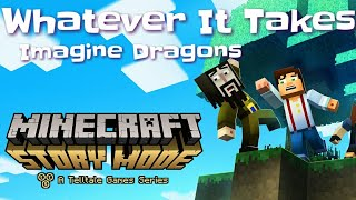"""Minecraft Story Mode """"Whatever It Takes"""" Music Video"""